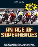 An Age of Superheroes: Ridin Sideways through GP Racing s Golden Age with Schwantz, Rainey, Doohan, Lawson and Gardner