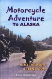 Motorcycle Adventure to Alaska: Into the Wind