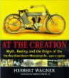 At the Creation: Myth, Reality, and the Origins of the Harley-Davidson Motorcycle, 1901-1909