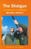 The Shotgun: A Shooting Instructor s Handbook