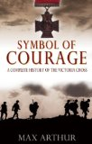 Symbol of Courage: A History of the Victoria Cross