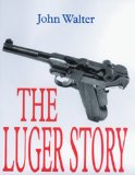 Luger Story (Greenhill Military Paperback)