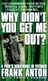Why Didn t You Get Me Out?: A POW s Nightmare in Vietnam