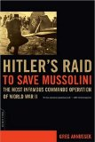 Hitler s Raid to Save Mussolini: The Most Infamous Commando Operation of World War II