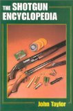 The Shotgun Encyclopedia: A Comprehensive Reference Work on All Aspects of Shotguns and Shotgun Shooting
