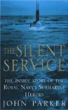 The Silent Service: The Inside Story of the Royal Navy s Submarine Heroes