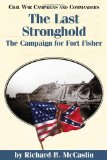 The Last Stronghold: The Campaign for Fort Fisher (Civil War Campaigns and Commander Series)
