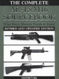 Complete AR-15 M16 Sourcebook: What Every Shooter Needs to Know
