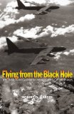 Flying from the Black Hole: The B-52 Navigator-bombardiers of Vietnam