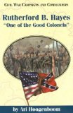 Rutherford B. Hayes: One of the Good Colonels (Civil War Campaigns and Commander Series)