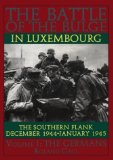 The Battle of the Bulge in Luxembourg: The Southern Flank - Dec. 1944 - Jan. 1945 Vol.I The Germans (The Germans , Vol 1)