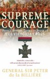 Supreme Courage: Heroic Stories from 150 Years of the Victoria Cross