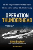 Operation Thunderhead: The True Story of Vietnam s Final POW Rescue Mission--and the last Navy Seal Killed in Country