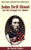John Bell Hood And the Struggle for Atlanta (Civil War Campaigns and Commanders Series)