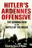 Hitler s Ardennes Offensive: The German View of the Battle of the Bulge