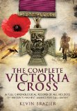 COMPLETE VICTORIA CROSS, THE: A Full Chronological Record of All Holders of Britain s Highest Award for Gallantry