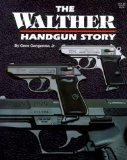 The Walther Handgun Story: A Collector s and Shooter s Guide
