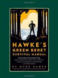 Mykel Hawke s Green Beret Survival Manual: Essential Strategies For: Shelter and Water, Food and Fire, Tools and Medicine, Navigation and Signaling, Survival Psychology and Getting Out Alive!