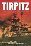TIRPITZ: The Life and Death of Germany s Last Super Battleship