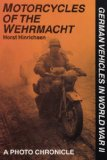 Motorcycles of the Wehrmacht: A Photo Chronicle (German Vehicles in World War II)
