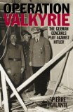 Operation Valkyrie: The German Generals Plot Against Hitler [OPERATION VALKYRIE] [Paperback]