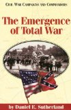 The Emergence of Total War (Civil War Campaigns and Commanders Series.)