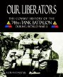 Our Liberators: The Combat History of the 746th Tank Battalion During World War II