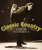 Classic Country: The Golden Age of Country Music : The 20s Through the 70s