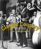 Classic Country : The Golden Age of Country Music : The 20 s through the 70 s