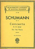 Schumann: Concerto in A minor for the Piano, Op. 54 (Duet for Two Pianos, Four Hands) (Schirmer s Library of Musical Classics, 1358)