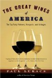 The Great Wines of America: The Top Forty Vintners, Vineyards, and Vintages