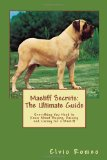 Mastiff Secrets: The Ultimate Guide: Everything You Need to Know About Buying, Raising, and Caring for a Mastiff