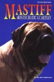 The Mastiff: Aristocratic Guardian (The Pure Bred Series)