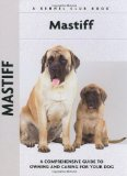 Mastiff: A Comprehensive Guide to Owning and Caring for Your Dog (Comprehensive Owner s Guide)