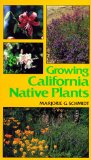 Growing California Native Plants (California Natural History Guide)