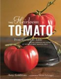 The Heirloom Tomato: From Garden to Table: Recipes, Portraits, and History of the World s Most Beautiful Fruit