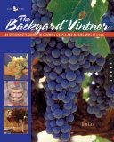 The Backyard Vintner: An Enthusiast s Guide to Growing Grapes and Making Wine at Home