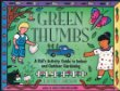 Green Thumbs: A Kids Activity Guide to Indoor and Outdoor Gardening