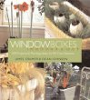 Window Boxes: Indoors and Out ; 100 Projects  Planting Ideas for All Four Seasons