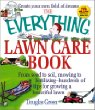 The Everything Lawn Care Book: From Seed to Soil, Mowing to Fertilizing-Hundreds of Tips for Growing a Beautiful Lawn (Everything Series)