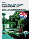 Evinrude Johnson Outboard Shop Manual: 2-40 Hp 1973-1990 (Includes Electric Motors) (Clymer Marine Repair Series)