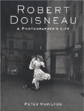 Robert Doisneau: A Photographer s Life