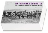 In the Wake of Battle: The Civil War Images of Mathew Brady