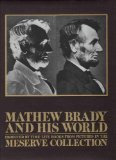 Mathew Brady and His World: Produced by Time-Life Books from Pictures in the Meserve Collection