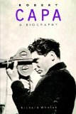 Robert Capa: A Biography