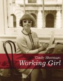 Cindy Sherman: Working Girl (Decade Series )