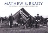 Mathew B. Brady: America s First Great Photographer