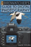 The Birdwatcher s Guide to Digital Photography