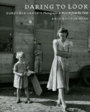Daring to Look: Dorothea Lange s Photographs and Reports from the Field