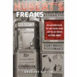 Hubert s Freaks: The Rare-Book Dealer, the Times Square Talker, and the Lost Photos of Diane Arbus